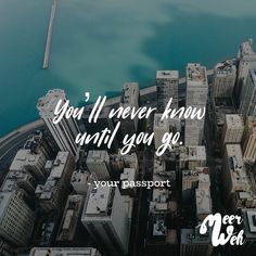 Visual Statements® You'll never know until you go. - Your passport. Sprüche / Zitate / Quotes / Meerweh / Wanderlust / travel / reisen / Meer / Sonne / Inspiration