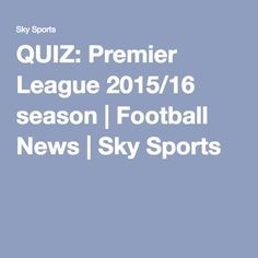QUIZ: Premier League 2015/16 season | Football News | Sky Sports