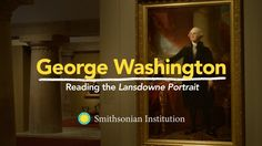 Smithsonian Education | George Washington: Reading the Lansdowne Portrait | A portrait not only depicts a specific sitter, but also often reflects the political culture of a time. David C. Ward, historian at the National Portrait Gallery, helps us read the Lansdowne portrait of George Washington to better understand the kind of society America was and the kind of society Americans wanted at the beginning of the republic.
