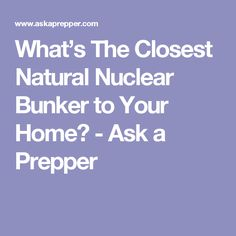 What's The Closest Natural Nuclear Bunker to Your Home? - Ask a Prepper