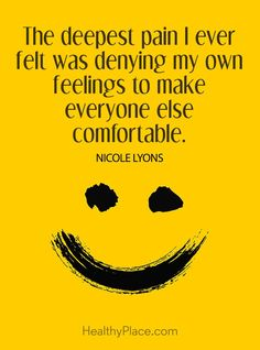 #Mentalhealth #stigma quote - The deepest pain I ever felt was denying my own feelings to make everyone else comfortable.