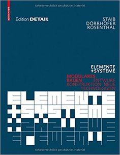 Elemente und Systeme: Modulares Bauen – Entwurf, Konstruktion, neue Technologien Detail: Amazon.de: Gerald Staib, Andreas Dörrhöfer, Markus Rosenthal: Bücher
