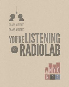 I love Radio Lab! This show is awesome, so creative! Check out the one on AIDS and blood banks (Blood)