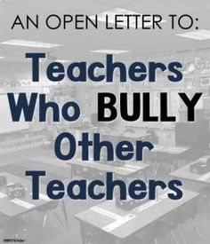 An open letter to teacher who bully other teachers! Enough is enough!