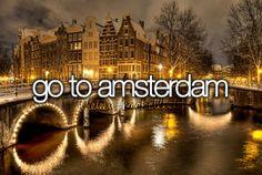 Go to Amsterdam.. again. Beautiful city!