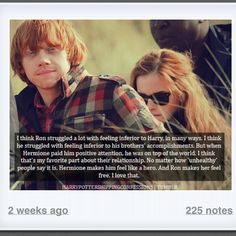Hermione makes him feel like a hero and Ron makes her feel free ♥