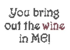 Cross Stitch Pattern You Bring Out the #Wine In Me - funny cross stitch, #quickcrossstitch cross stitch #humor. $5.20, via Etsy.