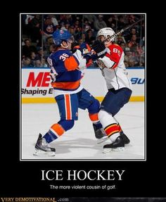 ICE HOCKEY the more violent cousin of golf.except not boring. Hockey Memes, Hockey Quotes, Golf Quotes, Sports Memes, Wrestling Quotes, Funny Sports, Humor Quotes, Hockey Season, Golf Humor