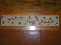 Wood sign Cowgirl  You can't tame a cowgirl   by chcountryclassics, $15.00