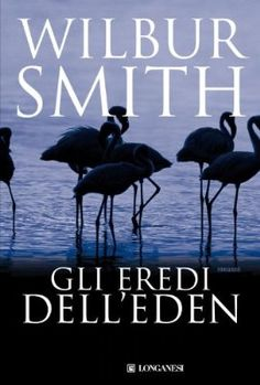 Gli eredi dell'Eden: Il ciclo dei Courteney (La Gaja scienza Vol. Wilbur Smith Books, It Pdf, Thing 1, The Four Loves, This Is My Story, Still Love You, Smile Because, What To Read, Heaven On Earth