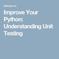 Improve Your Python: Understanding Unit Testing
