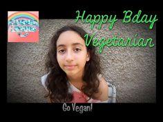 Happy Bday Vegetarian! Go Vegan!