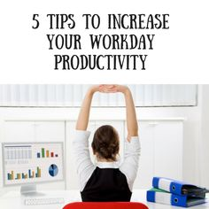 5 Tips To Increase Your Workday Productivity