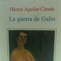 """El interesante retrato de una generación que comenzó su vida en 1968 en México. """"La Guerra de Galio"""" de Héctor Aguilar Camín."""