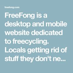 FreeFong is a desktop and mobile website dedicated to freecycling. Locals getting rid of stuff they don't need to others who can reuse the item(s), for free.  FreeFong is made up of a small team of people dedicated to making a good desktop and mobile experience for posting and finding free stuff that locals are giving away.