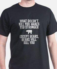 bears kill you T-Shirt for