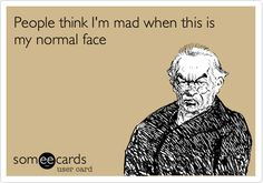 Funny Confession Ecard: People think I'm mad when this is my normal face.