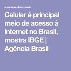 Celular é principal meio de acesso à internet no Brasil, mostra IBGE | Agência Brasil