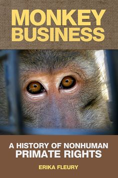 Monkey Business A History Of Nonhuman Primate Rights