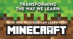 Transforming the Way We Learn: 4 New Ways Kids Can Learn with Minecraft - K12 - Learning Liftoff - Free Parenting, Education, and Homeschool...