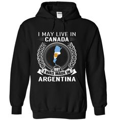 I May Live in Canada But I Was Made in Argentina (New) T-Shirts, Hoodies, Sweaters
