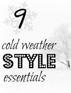 9 must-have cold weather style essentials. How to stay warm and still look cute!