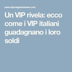 Un VIP rivela: ecco come i VIP italiani guadagnano i loro soldi