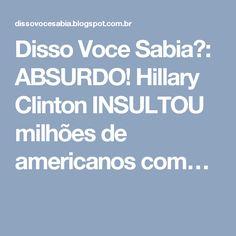 Disso Voce Sabia?: ABSURDO! Hillary Clinton INSULTOU milhões de americanos com…