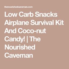 Low Carb Snacks Airplane Survival Kit And Coco-nut Candy! | The Nourished Caveman