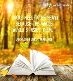 BOOKS NEED TO BE HEAVY BECAUSE THE WHOLE WORLD'S INSIDE THEM.