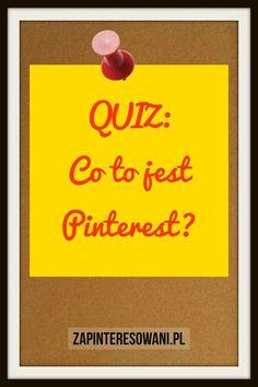 Quiz: Co to jest Pinterest? Sprawdź swoją wiedzę o Pintereście. Dobrej zabawy! Pinterest Co, Digital Marketing, Blog, Blogging