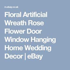 Floral Artificial Wreath Rose Flower Door Window Hanging Home Wedding Decor | eBay
