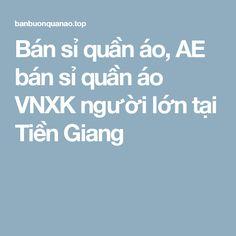 Bán sỉ quần áo, AE bán sỉ quần áo VNXK người lớn tại Tiền Giang