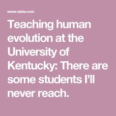 Teaching human evolution at the University of Kentucky: There are some students I'll never reach.