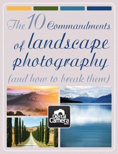 The 10 Commandments of Landscape Photography (and how to break them)