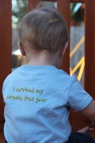 Idea for 1st birthday tshirt...this absolutely cracks me up!