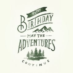 Happy birthday to you; - may the adventures continue. From a great lettering work by @zacharysmithh | featured by @thedailytype #thedailytype