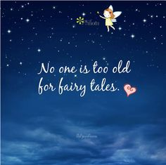 No one is too old for fairy tales. <3 For many more lovely quotes, please do come join us at Joy of Mom! <3 https://www.facebook.com/joyofmom  #quotes #fairytales #inspirationalquotes #inspiration #kids #children #joyofmom