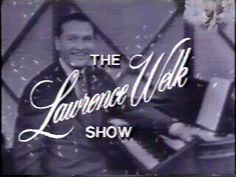 The Lawrence Welk Show--my grandmother and parents watched this show every Saturday night.