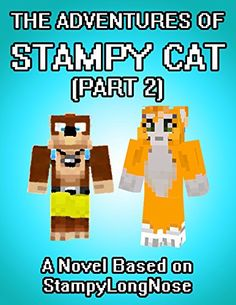 The Adventures Of Stampy Cat A Novel Based On StampyLongNose Part 2