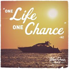 """One life, one chance..."" - Kenny Chesney, 'Til It's Gone"