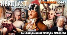 Nerdcast 442 – As Cabeças da Revolução Francesa
