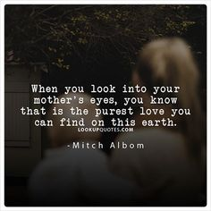 When you look into your eyes, you know that is the purest love you can find on this earth. Mothers Love Quotes, My Children Quotes, Quotes For Kids, Quotes To Live By, Mother Quotes, Courage Dear Heart, Eye Quotes, Happy Mom, Amazing Quotes