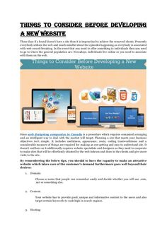 Since web designing companies in Canada is a procedure which requires computed arranging and an intelligent way to deal with the market will target. Planning a site that meets your business objectives isn't simple. For more details visit us at- http://web-design-companies-in-canada.weebly.com/home/things-to-consider-before-developing-a-new-website