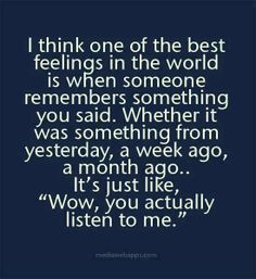 One of the best feelings...my husband, all the time. Things from years ago....it melts my heart.