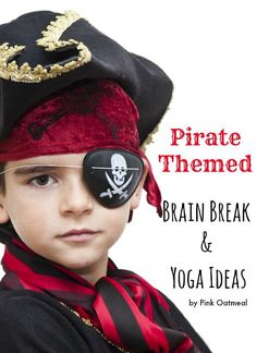 Pirate Theme Brain Breaks and Yoga Ideas.  Using the pirate theme is a great way to make brain breaks and yoga so much more fun! - Pink Oatmeal