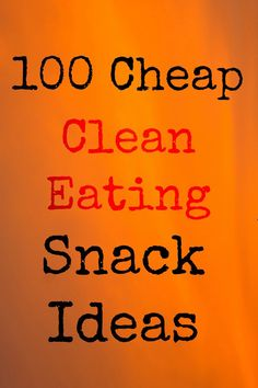Need some snack ideas that won't break the bank? Here are 100 cheap clean eating snack ideas and tips on how to stay under budget while eating healthy.