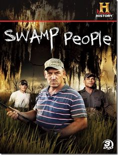 Swamp People, I so love this show...
