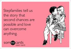 Stepfamilies tell us the story that second chances are possible and love can overcome anything.  Stepmoms.