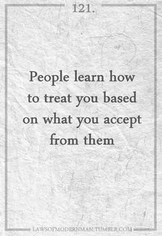 People learn how to treat you based on what you accept from them.     In other words, stop being so damn nice to people who try to walk all over you.